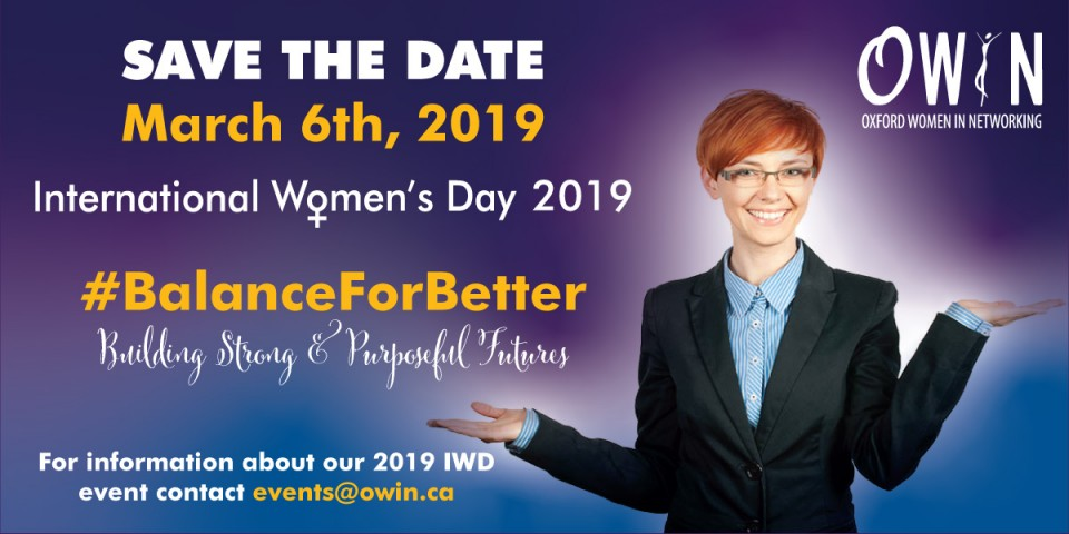 Save the Date for OWIN's International Women's Day event on March 6th, 2019 #BalanceForBetter Building Strong & Purposeful Futures. Contact events@owin.ca for details.